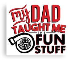 My dad taught me the fun stuff - turbo 2 Canvas Print
