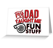 My dad taught me the fun stuff - turbo 2 Greeting Card