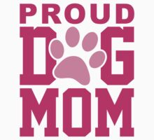 Proud Dog Mom by Designalicious