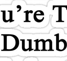 It's Not My Fault You're Too Dumb To Understand Sociology  Sticker