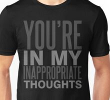 You're In My Inappropriate Thoughts Unisex T-Shirt