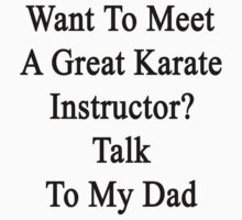 Want To Meet A Great Karate Instructor? Talk To My Dad  by supernova23