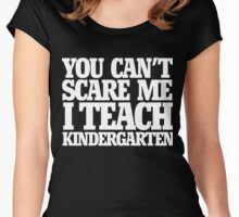You can't scare me I teach Kindergarten  Women's Fitted Scoop T-Shirt