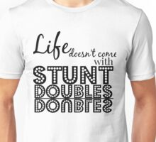 Life Doesn't Come With Stunt Doubles Unisex T-Shirt