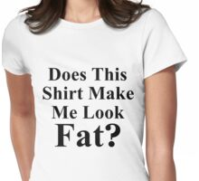 Does this shirt make me look fat? Womens Fitted T-Shirt