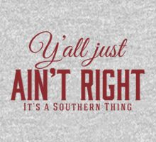 Y'all Just Ain't Right It's a Southern Thing by marceejean