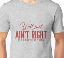Y'all Just Ain't Right It's a Southern Thing Unisex T-Shirt
