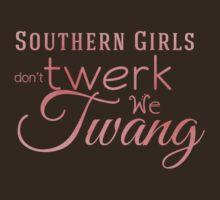 Southern Girls don't Twerk we Twang by marceejean