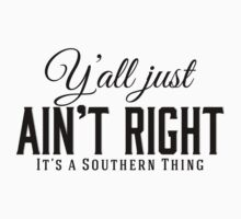 Y'all Just Ain't Right It's a Southern Thing black lettering by marceejean