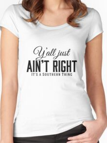Y'all Just Ain't Right It's a Southern Thing black lettering Women's Fitted Scoop T-Shirt