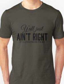 Y'all Just Ain't Right It's a Southern Thing black lettering Unisex T-Shirt