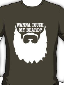 Wanna Touch My Beard T-Shirt