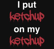 I put ketchup on my ketchup by contoured