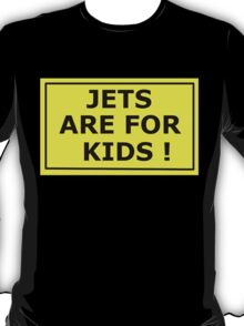 Jets are for kids T-Shirt