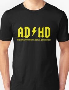 AD/HD Highway to Hey Look a Squirrel Unisex T-Shirt