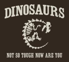 Dinosaurs. Not so tough no are you by contoured