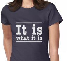 It is what it is Womens Fitted T-Shirt