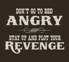 Don't go to bed angry. Stay up and plot your revenge by contoured