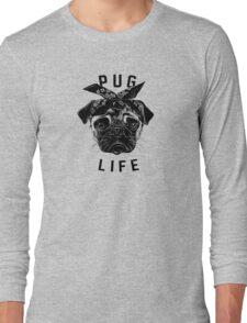 Pug Life  humor Funny Geek Geeks Long Sleeve T-Shirt