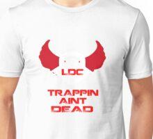 Trappin Ain't Dead - LDC Unisex T-Shirt