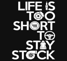 LIFE IS TOO SHORT TO STAY STOCK  by Black-Deep