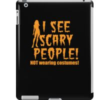 I SEE SCARY PEOPLE! (NO WEARING COSTUMES!) sexy lady Halloween funny iPad Case/Skin