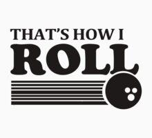 THATS HOW I ROLL bowling funny retro pba sayings cool by porsandi