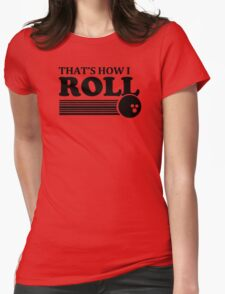 THATS HOW I ROLL bowling funny retro pba sayings cool Womens Fitted T-Shirt