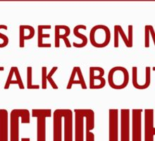This Person May Talk About Doctor Who Sticker