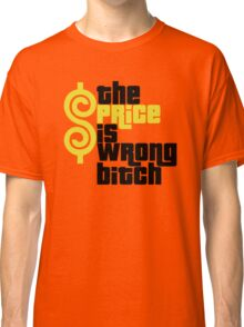 THE PRICE IS WRONG BITCH HAPPY GILMORE FUNNY Classic T-Shirt