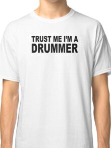 Trust Me I'm A Drummer Drum Sticks Music Musician Band Rock Cool Geek Classic T-Shirt