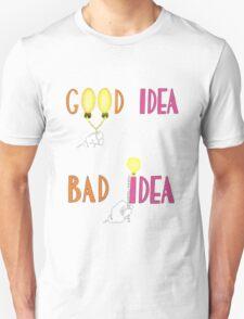 Animaniac - Good Idea Bad Idea Unisex T-Shirt