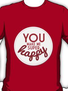 You Make Me Super Happy T-Shirt
