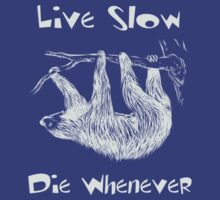 Live Slow. Die Whenever by cursotti