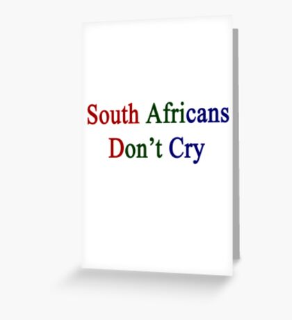 South Africans Don't Cry  Greeting Card