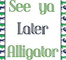 See Ya Later Alligator Poster by friedmangallery