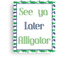See Ya Later Alligator Poster Canvas Print