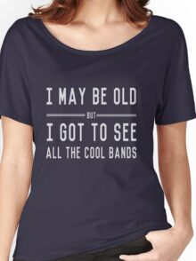 I may be old but I got to see all the cool bands Women's Relaxed Fit T-Shirt
