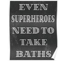 Superheroes Need Baths Poster
