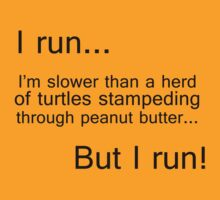 I run...I'm slower than a herd of turtles by poppyflower