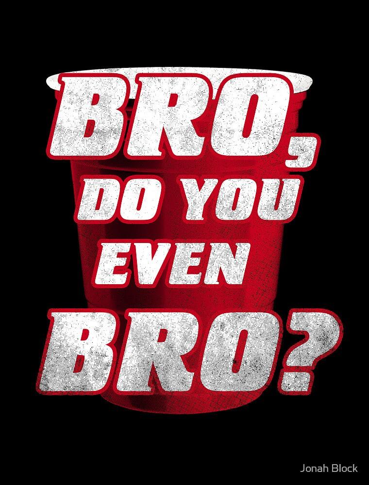 Bro, do you even Bro? by Jonah Block