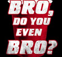 Bro, do you even Bro? by Jonah Block