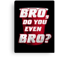 Bro, do you even Bro? Canvas Print