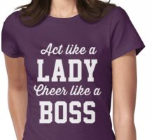 Act like a lady, cheer like a boss Womens Fitted T-Shirt