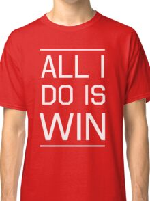 All I do is win Classic T-Shirt