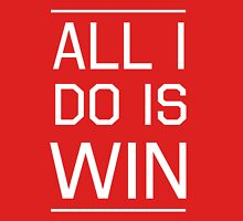 All I do is win Unisex T-Shirt