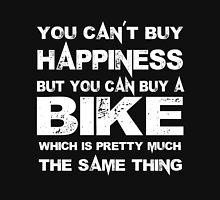 You Can't Buy Happiness But You Can Buy A Bike Which Is Pretty Much The Same Thing - Tshirts & Accessories T-Shirt