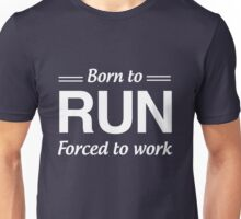 Born to Run Forced to Work Unisex T-Shirt