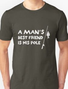A man's best friend is his pole (fishing) T-Shirt