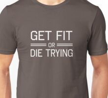 Get fit or die trying Unisex T-Shirt